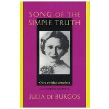 Song of the Simple Truth : The Complete Poems by Julia De Burgos (1995,...