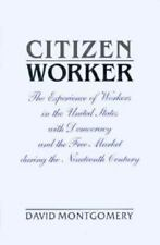 Citizen Worker : The Experience of Free Workers in the United States and the