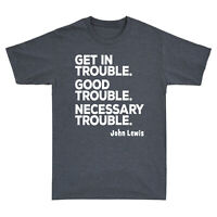 Get in Trouble Good Trouble Necessary Trouble Social Justice Slogan Men's Tee