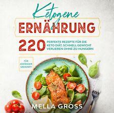 Ketogene Ernährung- 220 perfekte Rezepte für die Keto Diät.