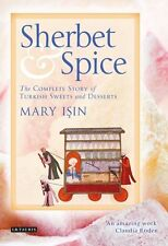 Sherbet and Spice: The Complete Story of Turkish Sweets and Desserts, Mary Isin,