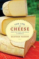 The Life of Cheese: Crafting Food and Value in America: By Paxson, Heather