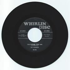 DOO WOP 45 THE CHANNELS THE CLOSER YOU ARE ON WHIRLIN DISC  VG ORIGINAL 4TH