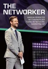 The Networker Warum perfektes Netzwerken der Turbo im Network-Marketing ist Buch