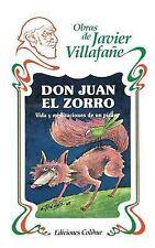 Don Juan el Zorro : Vida y Meditaciones de un Picaro by Javier Villafaqe...
