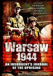 Warsaw 1944: An Insurgent's Journal of the Uprising Written by Zbigniew Czajkows