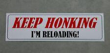 Funny Bumper Sticker - Keep Honking, I'm Reloading!