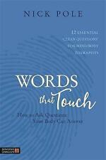 Words That Touch: How to Ask Questions Your Body Can Answer - 12 Essential 'Clean Questions' for Mind/Body Therapists by Nicholas Pole (Paperback, 2017)