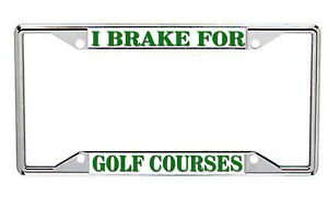 I Brake For Golf Courses  Metal License Frame  Metal License Frame Every State