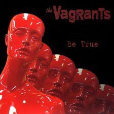 THE VAGRANTS  Be True CD