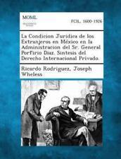La Condicion Juridica de Los Extranjeros En Mexico En La Administracion del Sr.