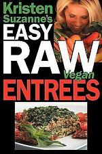 Kristen Suzanne's Easy Raw Vegan Entrees: Delicious & Easy Raw Food Recipes f...
