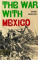 The War With Mexico by Irwin Werstein (1965) American-Mexican War of 1846-1848
