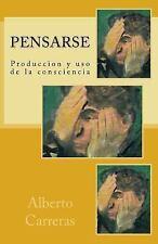 Pensarse : Produccion y Uso de la Consciencia by Alberto Carreras (2015,...