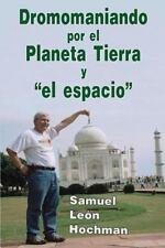Dromomaniando Por el Planeta Tierra y el Espacio (2014, Paperback)