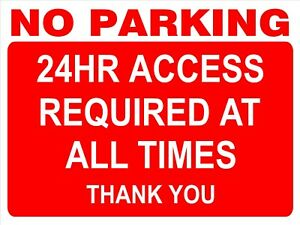 NO PARKING SIGN - 24Hr Access Required Sign for wall, windows, gates etc...