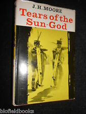 SIGNED; Tears of the Sun God by J H Moore - 1965-1st - Amazon/Andes Expedition