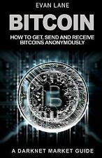Bitcoin: How to Get, Send and Receive Bitcoins Anonymously by Evan Lane...