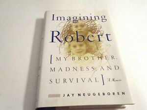 Imagining Robert: My Brother, Madness, and Survival : A Memoir by Neugeboren, J