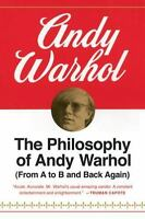 The Philosophy of Andy Warhol: From A to B and Back Again: By Warhol, Andy