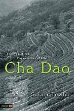 NEW Cha Dao: The Way of Tea, Tea as a Way of Life by Solala Towler