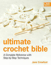 Ultimate Crochet Bible Book. A Complete Reference with Step-by-Step Techniques