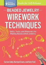 Beaded Jewelry: Wirework Techniques: Skills, Tools, and Materials for Making Han