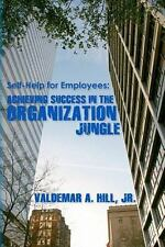 Self-Help for Employees: Achieving Success in the Organization Jungle by...