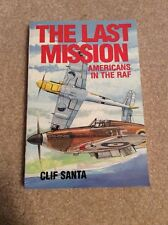 Signed-The Last Mission : Americans in the R. A. F. by Clifford E. Santa