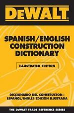 DEWALT SPANISH/ENGLISH CONSTRUCTION DICTIONARY, ILLUSTRATED EDITION