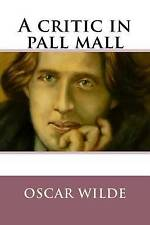 A Critic in Pall Mall by Wilde, Oscar 9781542600200 -Paperback