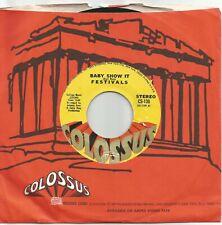 """THE FESTIVALS - BABY SHOW IT - EX+ USA COLOSSUS ORIGINAL 70s 7"""" LISTEN"""