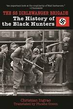 The SS Dirlewanger Brigade: The History of the Black Hunters by Christian Ingrao