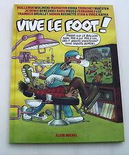 VIVE LE FOOT . COLLECTIF . DRUILLET, WOLINSKI ,VUILLEMIN, MARGERIN, BARU, BOUCQ