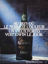 PUBLICITÉ 1987 SPÉCIAL RÉSERVE CRUZ UN VIEUX PORTO VOIT LE JOUR - ADVERTISING