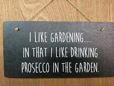I like gardening in that I like drinking Prosecco in the garden. Sign - Plaque