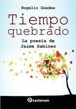 Tiempo Quebrado : La Poesia de Jaime Sabines by Rogelio Guedea (2014, Paperback)