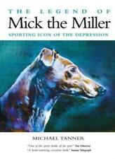 The Legend of Mick the Miller: Sporting Icon of the Depression,Michael Tanner