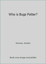 Who is Bugs Potter? by Korman, Gordon