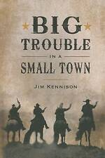 NEW Big Trouble in a Small Town by Jim Kennison
