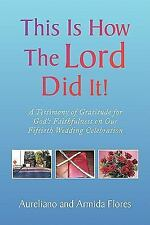 This Is How the Lord Did It! : A Testimony of Gratitude for God's...