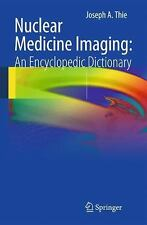 Nuclear Medicine Imaging: An Encyclopedic Dictionary: By Joseph A. Thie