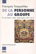 DE LA PERSONNE AU GROUPE - A PROPOS DES ÉQUIPES DE SOINS PAR FRANÇOIS TOSQUELLES