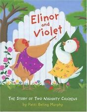Elinor and Violet : The Story of Two Naughty Chickens Murphy, Patti Beling Hard
