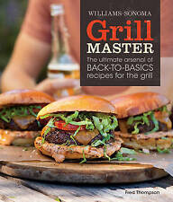 Grill Master (Williams-Sonoma): The Ultimate Arsenal of Back-to-Basics Recipes f