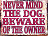 NEVER MIND THE DOG,BEWARE OF THE OWNER METAL SIGN  RETRO VINTAGE STYLE pet vet