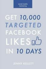 Social Media Marketing : Get 10,000 Targeted Facebook Likes in 10 Days; a Ste...