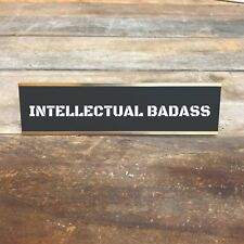 INTELLECTUAL BADASS Desk Sign | Name Plate Valentine Funny Friend Gag Boss Gift