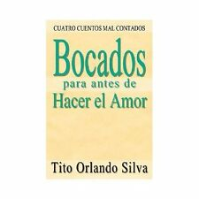 Bocados Para Antes de Hacer el Amor : Cuatro Cuentos Mal Contados by Tito...