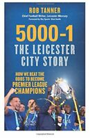 5000-1 The Leicester City Story: How We Beat The Odds to Become Premier League,
